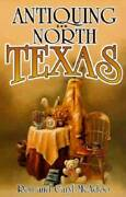 Antiquing In North Texas A Guide To Antique Shops, Malls, And - Very Good