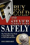 Buy Gold And Silver Safely The Only Book You Need To Learn How To B - Very Good