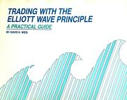 Trading With The Elliott Wave Principle - A Practical Guide - David Weis