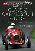 Classic Car Museum Guide - Motor Cars Motorcycles And Machinery Lance Cole