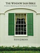 The Window Sash Bible A A Guide To Maintaining And Restoring Old Wood Windows 1