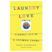 Laundry Love Finding Joy In A Common Chore Patric Richardson - Hardcover