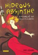 Hideous Absinthe A History Of The Devil In A Bottle Tauris Parke - Very Good