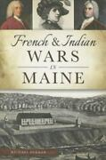 Military Ser. French And Indian Wars In Maine By Michael Dekker 2015 Trade...