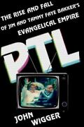 Ptl The Rise And Fall Of Jim And Tammy Faye Bakker's Evangelical Empire - Good