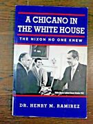 A Chicano In The White House The Nixon No One Knew By Henry M. Ramirez - Good