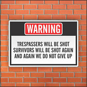 Trespassers Will Be Shot Survivors Will Be Shot Again And Again We Do Not Give..
