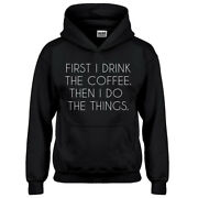 Youth First I Drink The Coffee Kids Hoodie 3169