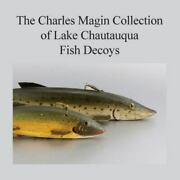 Charles Magin Collection Of Lake Chautauqua Fish Decoys Paperback By Magin ...