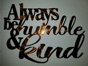 Always Be Humble And Kind Hand Made In Waco Texas. Cnc Plasma Wall Art Decor