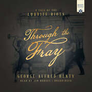 Through The Fray By George Alfred Henty 2018 Unabridged Cd 9781538402931