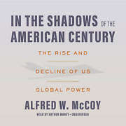 In The Shadows Of The American Century By Alfred W. Mccoy 2018 Unabridged Cd 978