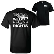 We The People Will Defend Our Rights T-shirt 2nd Amendment American Flag Amry