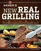 Weberand039s New Real Grilling The Ultimate Cookbook For Every Backyard Griller...