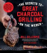Secrets To Great Charcoal Grilling On The Weber More Than 60 Recipes To Get...