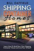 Shipping Container Homes, Paperback By Oatfield, Bill, Like New Used, Free Sh...