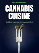 Cannabis Cuisine Bud Pairings Of A Born Again Chef Paperback By Drummer A...