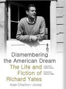 Dismembering The American Dream The Life And Fiction Of Richard Yates Pape...