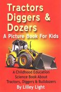 Tractors, Diggers And Dozers A Picture Book For Kids, Paperback By Light, L...