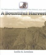 Bountiful Harvest The Midwestern Farm Photographs Of Pete Wettach, 1925-196...