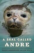 Seal Called Andre The Two Worlds Of A Maine Harbor Seal Harry G