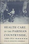 Health Care In The Parisian Countryside, 1800-1914 Hardcover Evelyn Ackerman