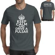 Keep Calm And Drive A Pulsar Car Ideal Birthday Gift Fathers Day T-shirt