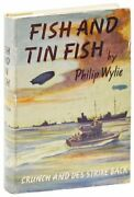Philip Wylie. Fish And Tin Fish Crunch And Des Strike Back. 1st Ed./dj. 1944