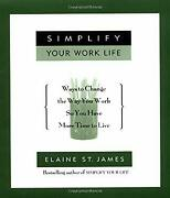 Simplify Your Work Life Ways To Change The Way You Work So You