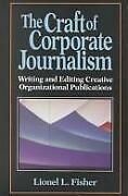 Craft Of Corporate Journalism Hardcover Lionel L. Fisher