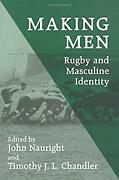 Making Men Rugby And Masculine Identity Timothy John Lindsay Chandler