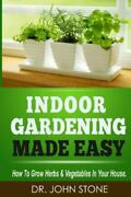 Indoor Gardening Made Easy How To Grow Herbs And Vegetables In Your House, Pa...