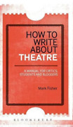 Fisher Mark-how To Write About Theatre A Manual For Criti Uk Import Bookh New