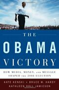 Obama Victory How Media, Money, And Message Shaped The 2008 Ele