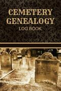 Cemetery Genealogy Log Book Cemetery Research And Grave Marker Log, Brand Ne...