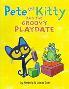 Pete The Kitty And The Groovy Playdate Pete The Cat Hardcover Jam