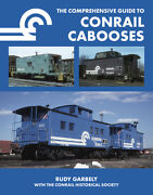 The Comprehensive Guide To Conrail Cabooses - New Hardcover Book