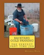 Backyard Gold Panning The Perfect Part Time Job, Paperback By Waite, Mitche...