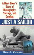 Just A Sailor A Navy Diverand039s Story Of Photography Salvage And Combat - Good