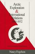 Arctic Exploration And International Relations, 1900-1932 Nancy Fogelson