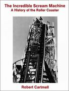 Incredible Scream Machine A History Of The Roller Coaster, Paperback By Car...