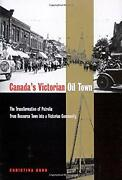Canada's Victorian Oil Town The Transformation Of Petrolia From Resource T...