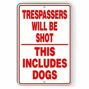 Trespassers Will Be Shot This Includes Dogs Metal Sign Warning Security