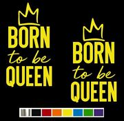 2 Born To Be Queen And Crown Vinyl Decal Set Custom Size Color For Cars Trucks
