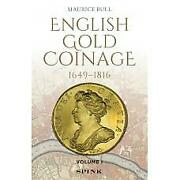 English Gold Coinage 1649-1816 Volume I By Maurice Bull New