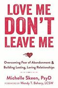 Love Me Donand039t Leave Me Overcoming Fear Of Abandonment And Building Lasting Lo