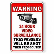 24 Hour Video Surveillance Trespassers Will Be Shot And Prosecuted Sign Metal