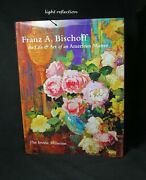Franz A. Bischoff The Life And Art Of An American Master Hard Cover Book