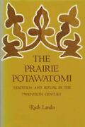 Prairie Potawatomi Tradition And Ritual In The T