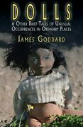 Dolls And Other Brief Tales Of Unusual Occurrences In Ordinary Places Brand N...